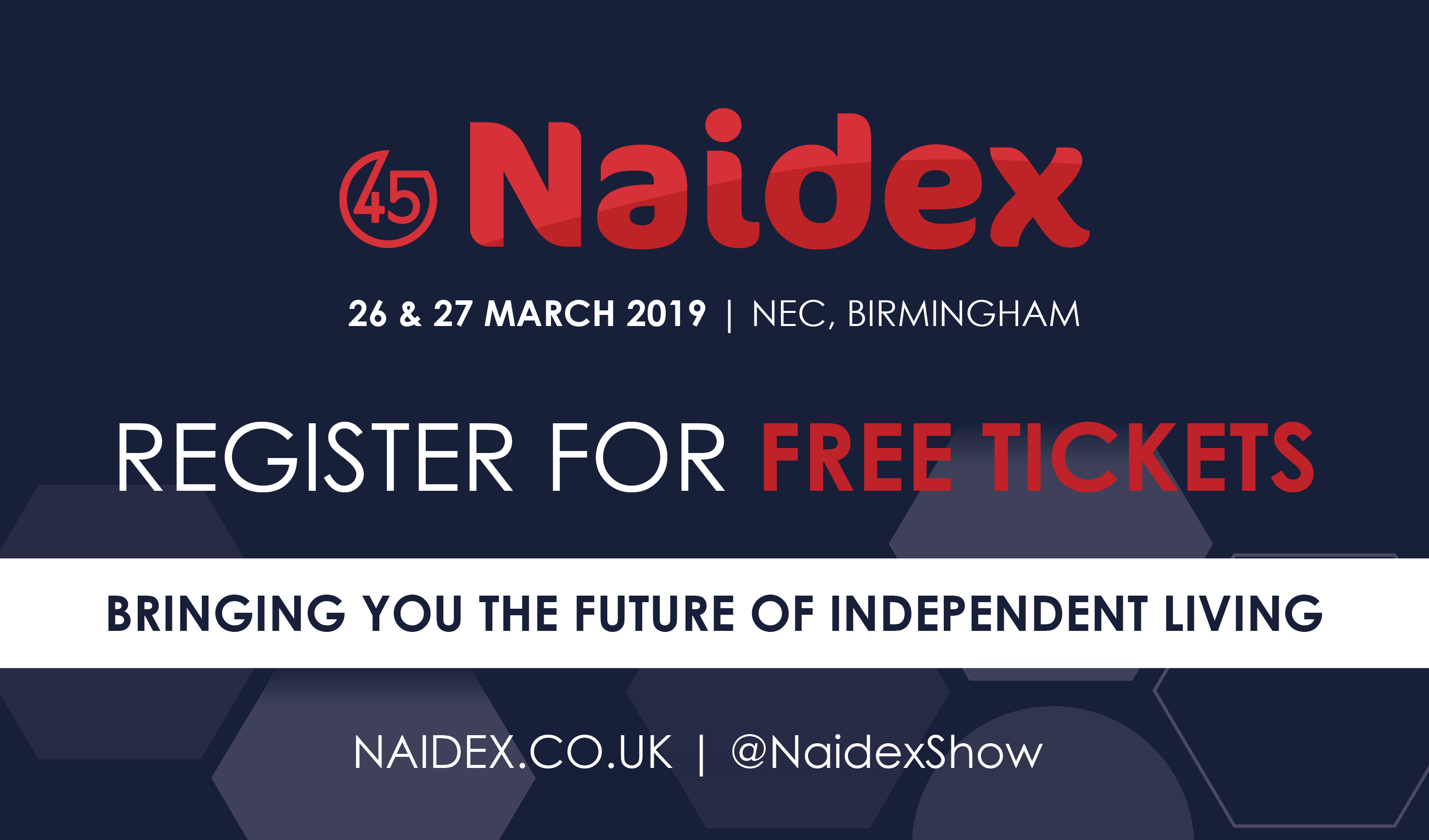 Naidex 45, 26th and 27th March 2019 at the NEC Birmingham. Register for your free tickets link
